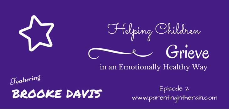 02: Helping Children Grieve in an Emotionally Healthy Way with Brooke Davis
