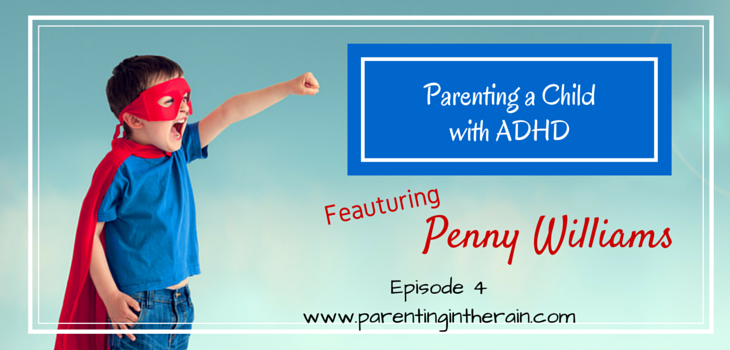 04: Parenting a Child with ADHD with Penny Williams
