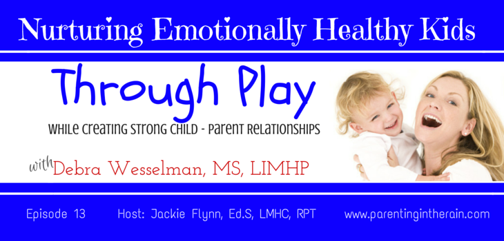 13: Nurturing Emotionally Healthy Kids through Play with Debra Wessleman, MS, LIMHP