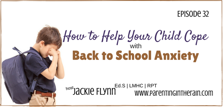 32: How to Help Kids Cope with Back to School Anxiety