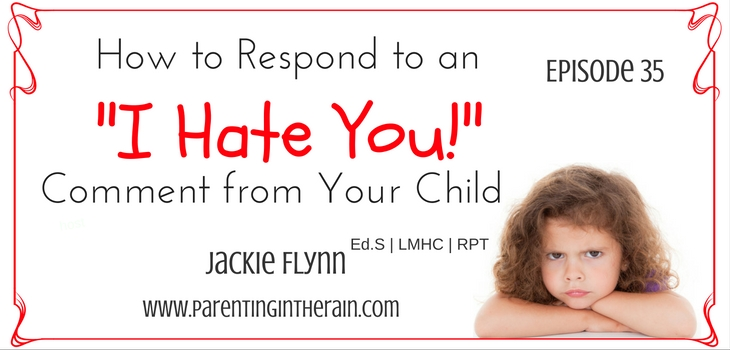 "35: How to Respond to an ""I Hate You"" Comment from Your Child"