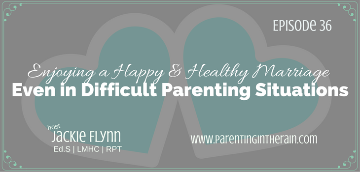 36: Enjoying a Healthy and happy Marriage Even in Difficult Parenting Situations