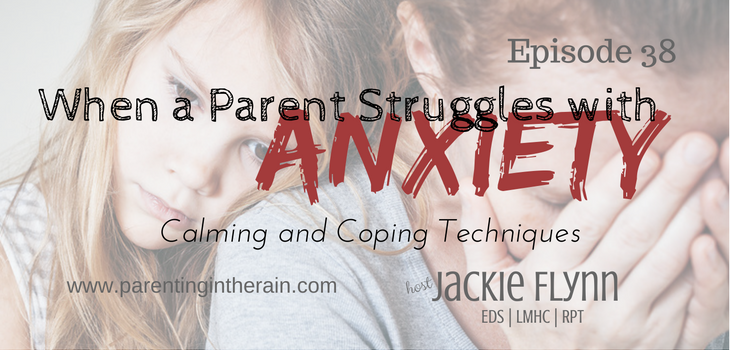 38: When a Parent Struggles with Anxiety: Calming and Coping Techniques