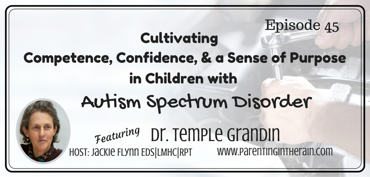 45: Cultivating Competence, Confidence, & a Sense of Purpose in Children with Autism Spectrum Disorder with Dr. Temple Grandin