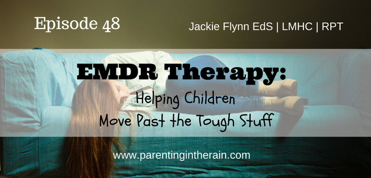 48: EMDR Therapy: Helping Children Move Past the Tough Stuff