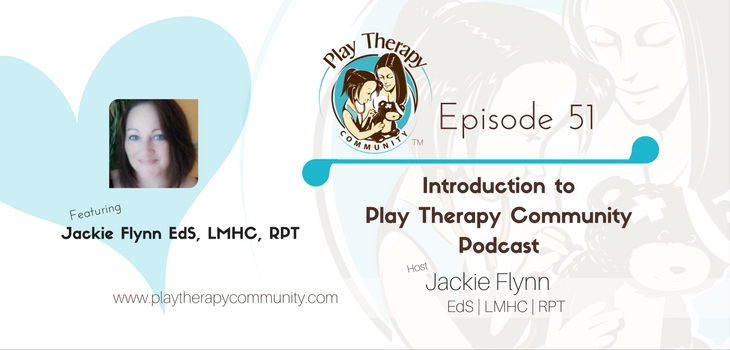 51: Introduction to Play Therapy Community Podcast and Host