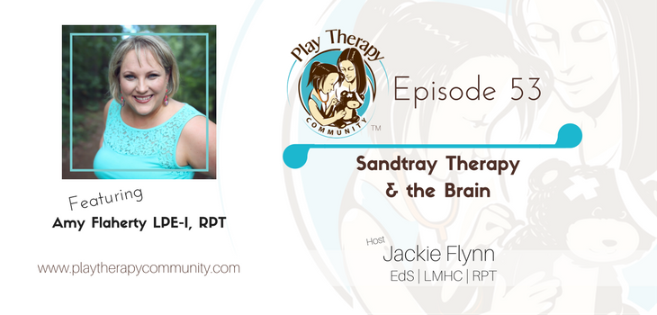 53: Sandtray Therapy and the Brain with Amy Flaherty, LPE-I, RPT