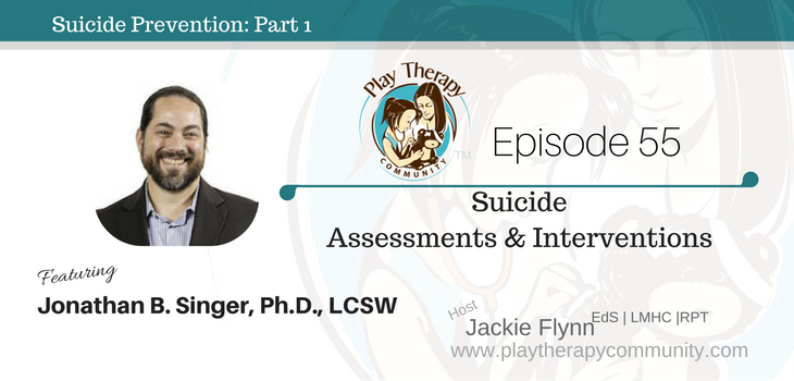 55: Suicide Assessments & Interventions with Jonathan B. Singer, PhD, LCSW