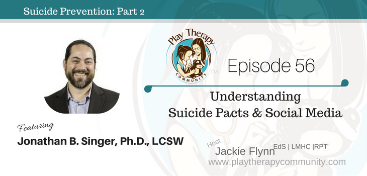 56: Understanding Suicide Pacts and Social Media with Jonathan B. Singer, Phd, LCSW