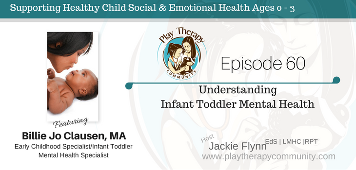 60: Understanding Infant Toddler Mental Health with Billie Jo Clausen, MA, Early Childhood Specialist / Infant Toddler Mental Health Specialist