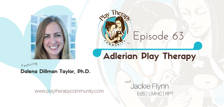 63: Adlerian Play Therapy with Dalena Dillman Taylor, PhD, LPC, RPT