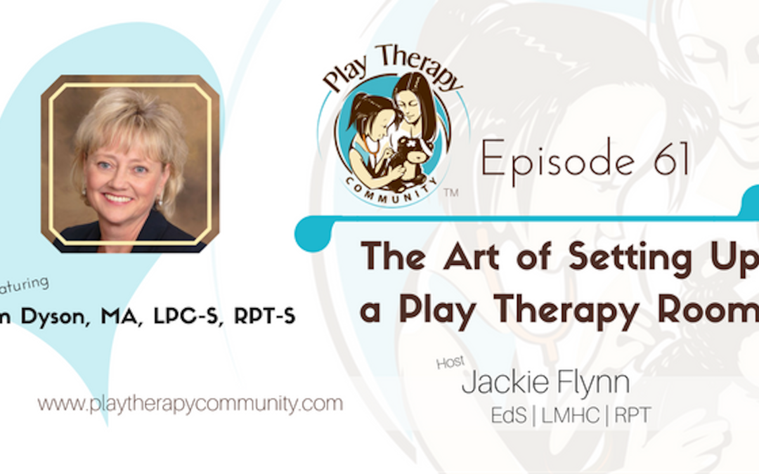 61: The Art of Setting Up a Play Therapy Room with Pam Dyson, MA, LPC-S, RPT-S
